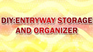 Diy: Entryway Storage And Organizer