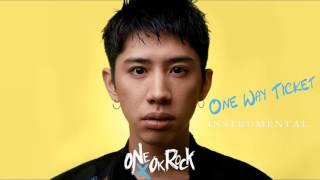 ONE OK ROCK - One Way Ticket ( INSTRUMENTAL ) カラオケ
