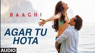 Agar Tu Hota Full Song |  BAAGHI | Tiger Shroff, Shraddha Kapoor | Ankit Tiwari |T-Series