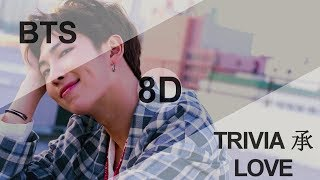 BTS (방탄소년단) - TRIVIA 承: LOVE [8D USE HEADPHONE] 🎧