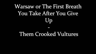 Warsaw or The First Breath You Take After You Give Up - Them Crooked Vultures (Lyrics)