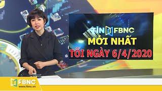 Tin tức Việt Nam mới nhất hôm nay ngày 6 tháng 4,2020 | Tin tức tổng hợp | FBNC