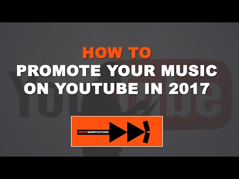 How To Promote Your Music On YouTube in 2017