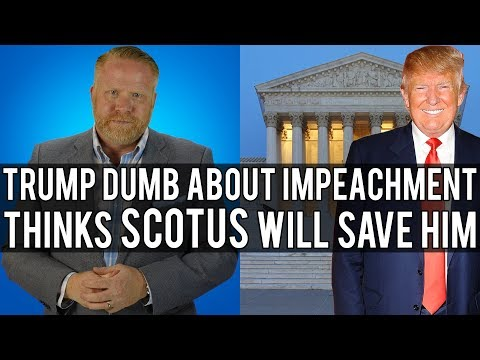 Trump Wants Supreme Court to Intervene if Democrats Vote to Impeach. (THAT'S NOT HOW THAT WORKS!)