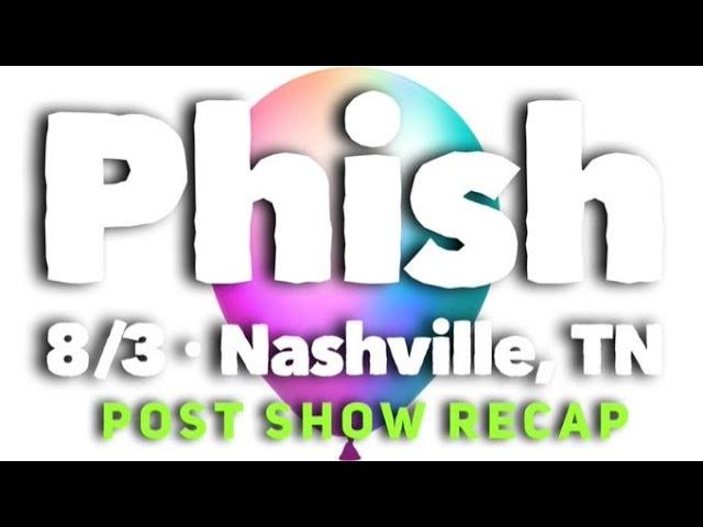 Phish 8/3/21 - Nashville, TN - Show Recap