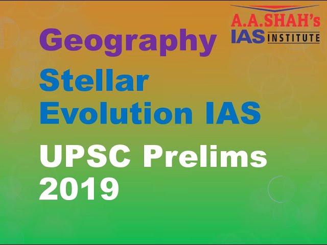 Geography | Stellar Evolution -IAS- UPSC | Prelims 2019
