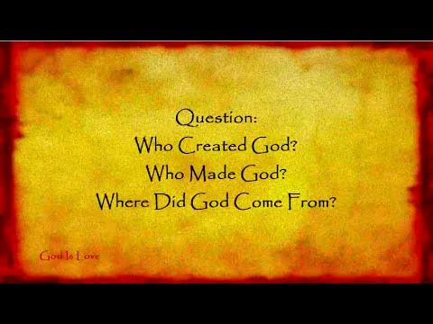 Who Created God? Who Made God? Where Did God Come From ...