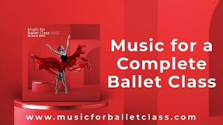 Music for a Complete Ballet Class - Barre & Center Ballet Music for Beginners and Professionals