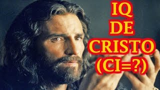 EL COEFICIENTE INTELECTUAL DE CRISTO / ¿El hombre más inteligente de la historia y del mundo?