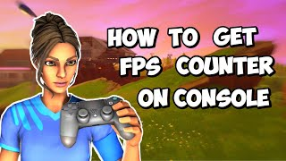 HOW TO GET FPS COUNTER IN FORTNITE FOR CONSOLE ( PS4, XBOX, NINTENDO SWITCH, MOBILE )