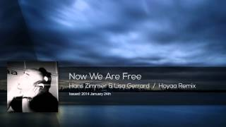 Hans Zimmer & Lisa Gerrard - Now We Are Free (Hoyaa Remix)