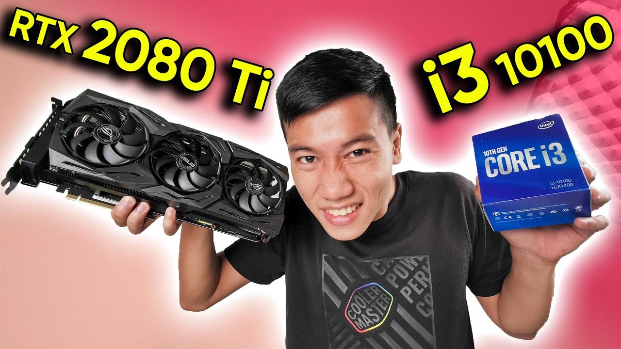 i3 10100 + RTX 2080Ti   NGHẼN Cổ Chai Quá Trời!!!