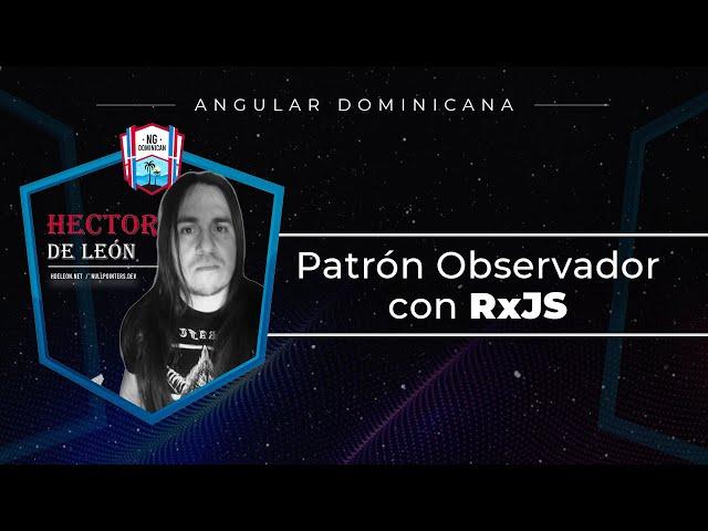 Angular Night: Patrón de diseño observador en aplicaciones reactivas con RxJS by Hector De León