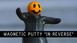 "Magnetic Putty ""In Reverse"" 