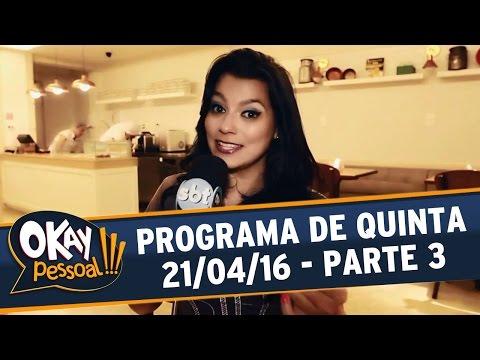 Okay Pessoal!!! (21/04/16) - Quinta - Parte 3