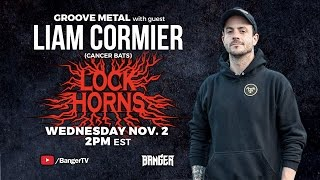 Groove Metal band debate with Liam Cormier of Cancer Bats | LOCK HORNS (live stream archive)
