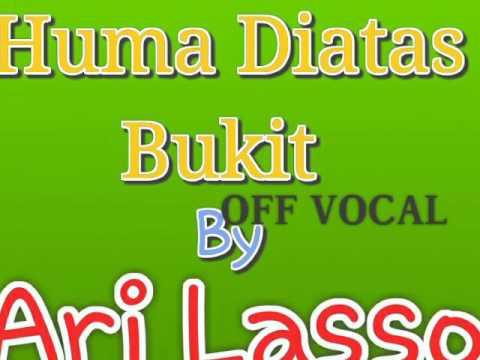 Ari Lasso - Huma Diatas Bukit ( OFF VOCAL )