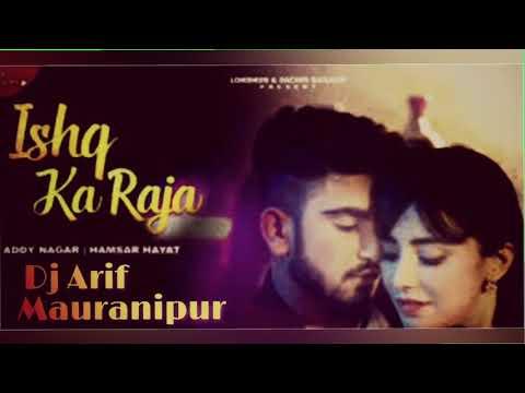 Ishq Ka Raja (Remix) by (Dj Arif Mauranipur 8934016254)