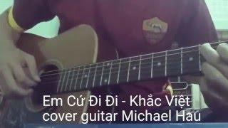 Em Cứ Đi Đi - [ Khắc Việt ] - cover guitar Michael Hau