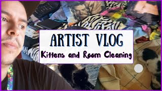 Artist Vlog: Kittens and Room Cleaning - A Day in My Life (First Time Vlogging) #cringe #catdad