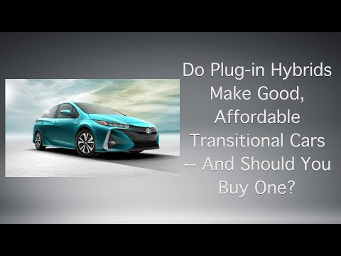 Do Plug-in Hybrids Make Good Transitional Cars -- And Should You Buy One?