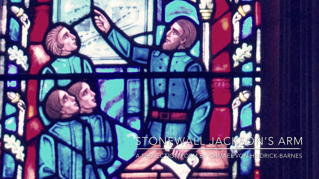STONEWALL JACKSON'S ARM:  A Projection Poem by Ishmael von Heidrick-Barnes