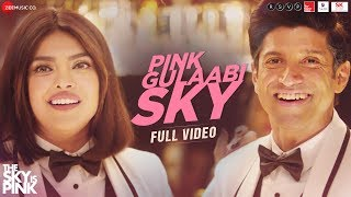 Pink Gulaabi Sky - Full Video| The Sky Is Pink| Priyanka Chopra Jonas,Farhan Akhtar|Shashwat, Jonita
