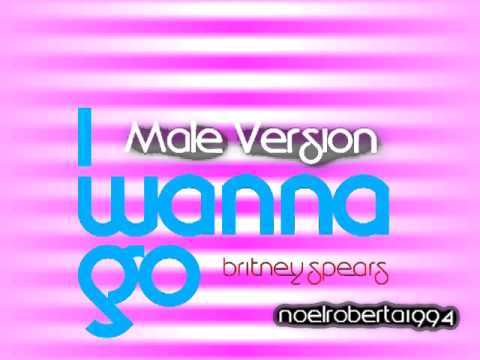 Britney Spears -  I Wanna Go (Male Version)