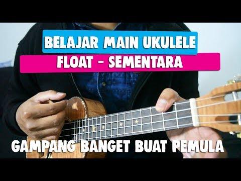 Belajar Main Ukulele: Float - Sementara | Full Tutorial