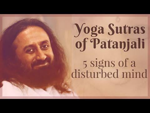 5 Signs of a Disturbed Mind - Yoga Sutras of Patanjali - Sri Sri Ravi Shankar