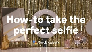 How-to take the perfect selfie with the Google Assistant