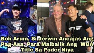 Bob Arum, Si Jerwin Ancajas Ang Pag Asa, Para Maibalik Ang  WBA Title Sa Poder Niya