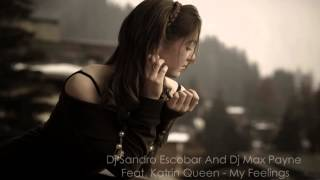 Dj Sandro Escobar And Dj Max Payne Feat. Katrin Queen - My Feelings (HQ)