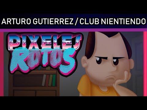 COTORREANDO CON ARTURO GUTIERREZ (CLUB NIENTIENDO) - Pixeles Rotos # 4