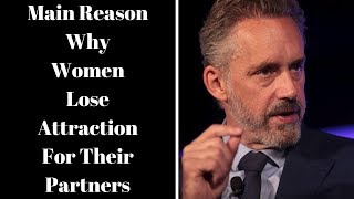 Jordan Peterson ~ The Main Reason Why Women Lose Attraction For Their Partners