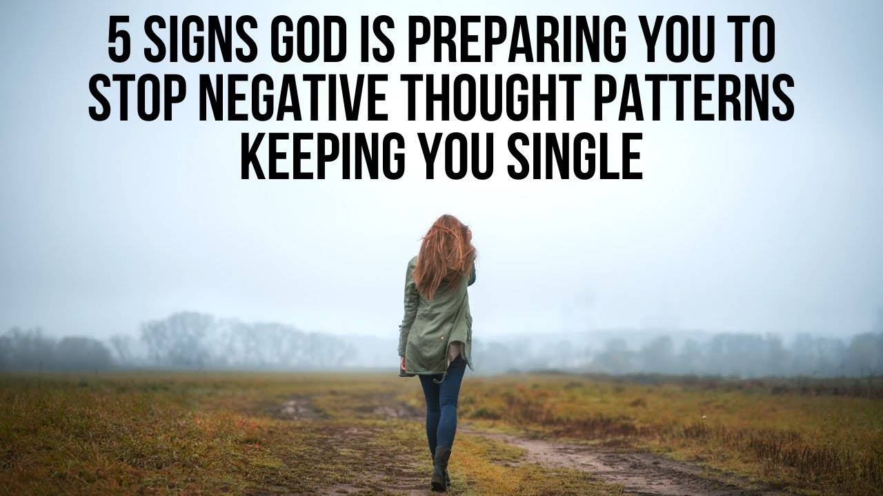 If NEGATIVE THOUGHTS Are Keeping You Single, God Will . . .