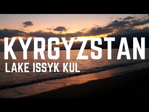 ISSYK KUL LAKE | KYRGYZSTAN THINGS TO DO | FIRST WORLD TRAVELLER