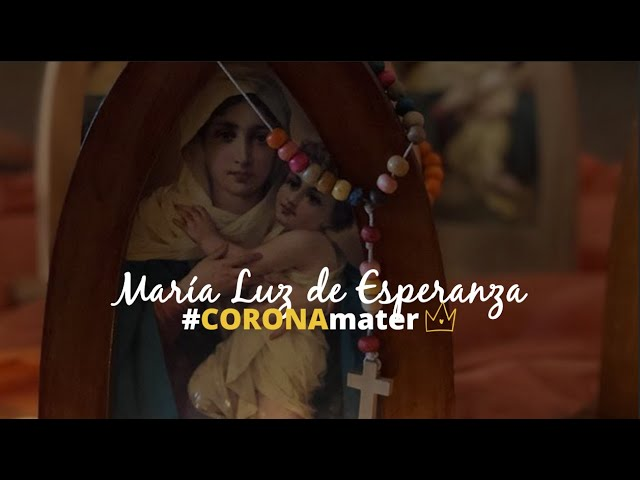 María, Luz de Esperanza. Mary, light of hope. #CORONAmater