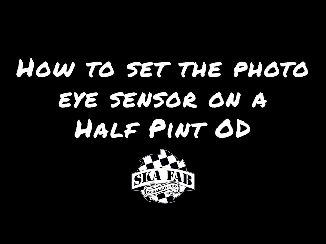 How to Set the Photo Eye on a Half Pint OD
