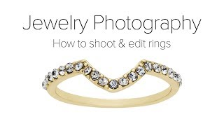 Ring Jewelry Photography Tutorial - Shooting and Editing Rings