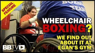 WHEELCHAIR BOXING? WE FIND OUT ABOUT IT AT EGANS GYM