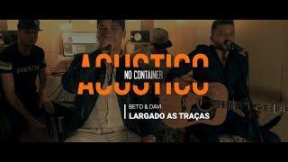 Baixar Zé Neto e Cristiano - LARGADO ÀS TRAÇAS - (Beto e Davi Cover) Acústico no Container