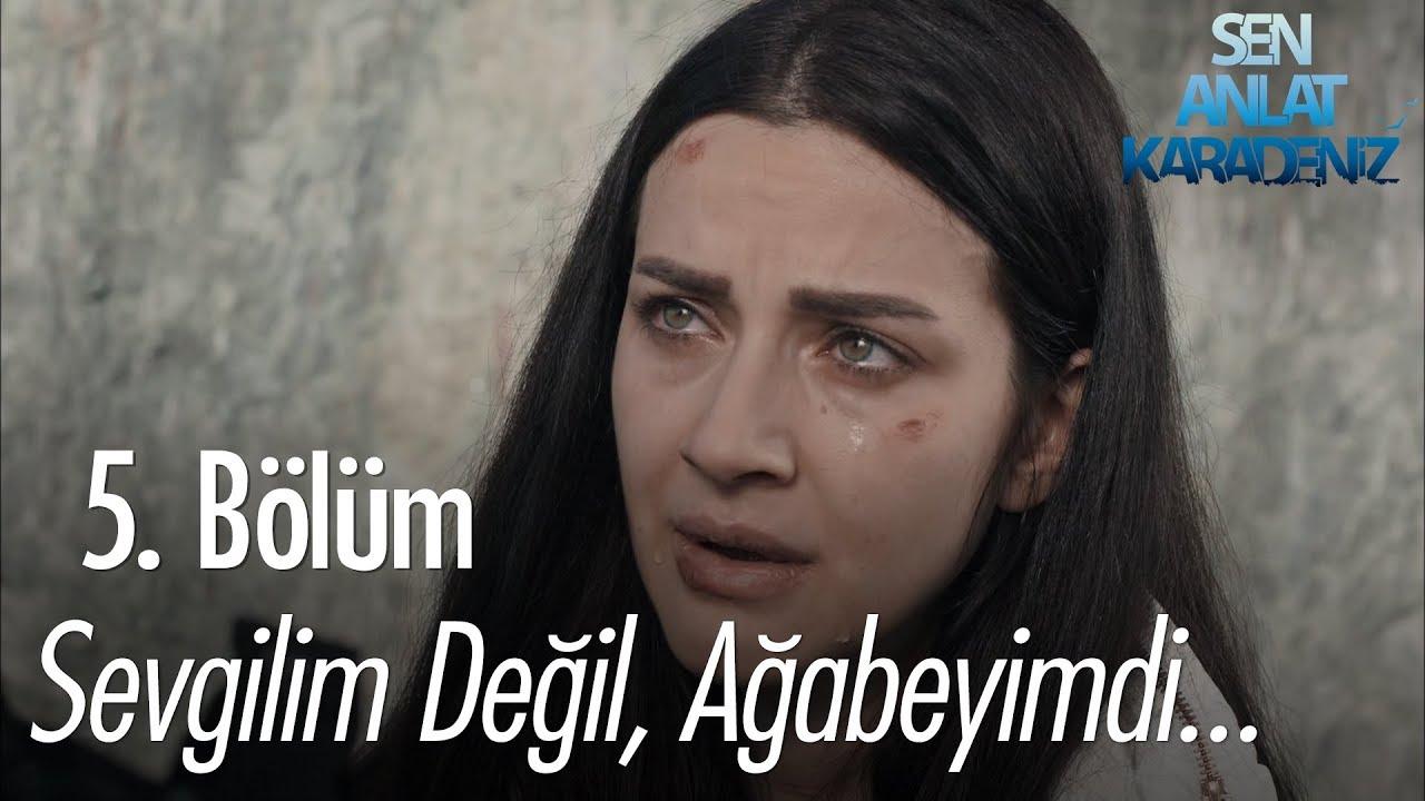 Sevgilim değil, ağabeyimdi - Sen Anlat Karadeniz 5. Bölüm