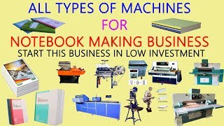 ALL TYPES OF MACHINES USED FOR MAKING ALL TYPES OF EXERCISE NOTEBOOK COPY MAKING BUSINESS