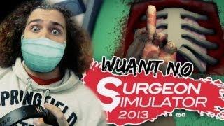 WUANT NO SURGEON SIMULATOR 2013!