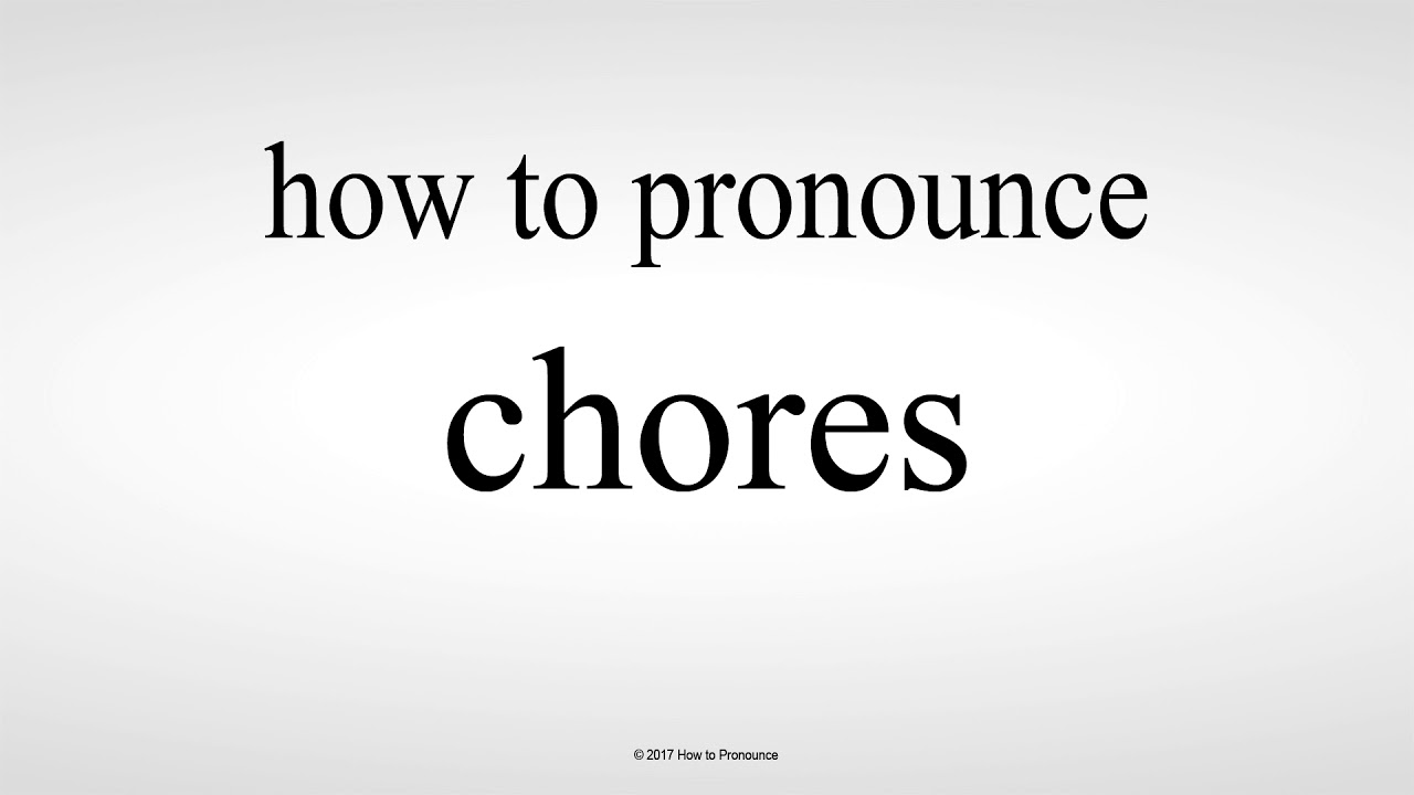 How to Pronounce chores