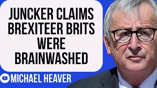 Juncker Claims Brexiteers Were BRAINWASHED