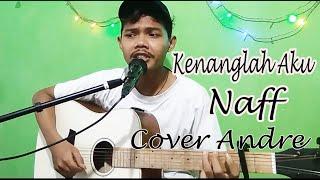 KENANGLAH AKU - NAFF [ COVER BY.ANDRE ]