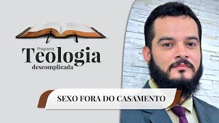 Sexo fora do Casamento | Teologia Descomplicada | Rev. Marcos Novais | IPP TV