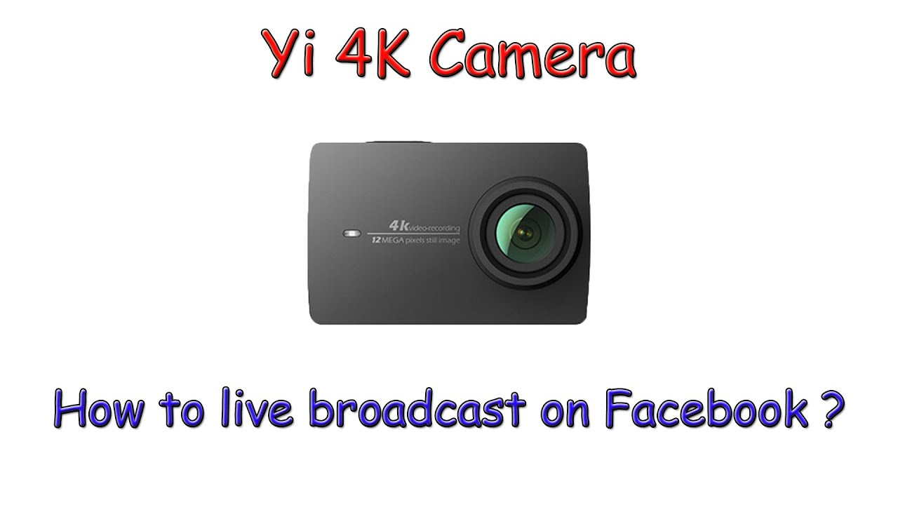 (OLD TUTORIAL) How to live broadcast on Facebook with Yi 4K ?  [English]